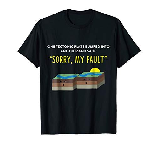 Tectonic Plate - Funny Earthquake Sorry My Fault Pun T-Shirt