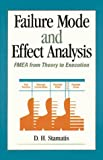 Failure Mode and Effect Analysis: FMEA from Theory to Execution by