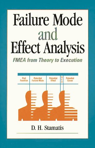 Failure Mode and Effect Analysis: FMEA from Theory to Execution by D. H. Stamatis
