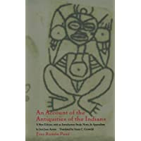 An Account of the Antiquities of the Indians: A New Edition, with an Introductory Study, Notes, and Appendices by José Juan Arrom: Chronicles of the New World Encounter (Latin America in Translation)