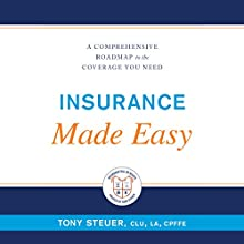 Insurance Made Easy: A Comprehensive Roadmap to the Coverage You Need Audiobook by Tony Steuer Narrated by Rosie Wolf Williams