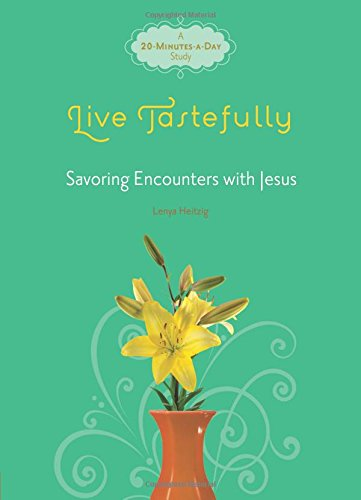 Live Tastefully: Savoring Encounters With Jesus (Fresh Life Series)