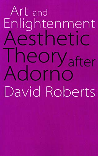 Art and Enlightenment: Aesthetic Theory after Adorno (Modern German Culture and Literature)