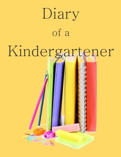 Diary of a Kindergartener: A Writing and Drawing Diary of Your Year pdf epub