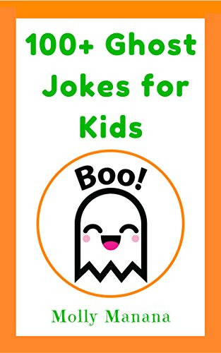 100+ Ghost Jokes for Kids (Clean Fun For the Whole Family Book 3) -
