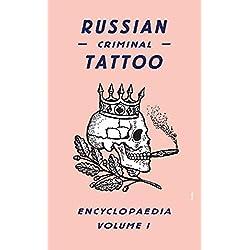 Russian Criminal Tattoo Encyclopaedia Volume I