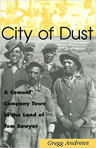 City of Dust A Cement Company Town in the Land of Tom Sawyer