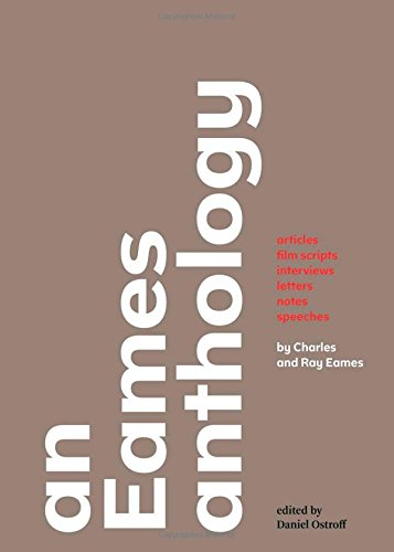 An Eames Anthology: Articles, Film Scripts, Interviews, Letters, Notes, and Speeches (Ray Eames)