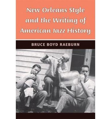 [(New Orleans Style and the Writing of American Jazz History)] [Author: Bruce Boyd Raeburn] published on (March, 2009) pdf