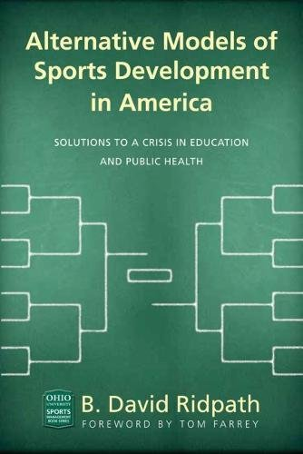 Alternative Models of Sports Development in America: Solutions to a Crisis in Education and Public Health (Ohio University Sport Management Series)