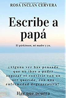 ESCRIBE A PAPÁ: El párkinson, mi madre y yo.