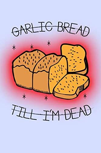 Garlic Bread Till I'm Dead: Garlic Bread Lover Notebook 6x9 110 page