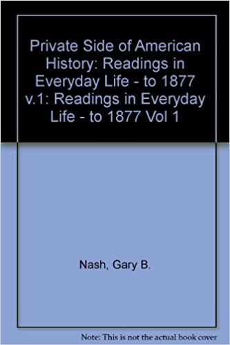 Private Side of American History: Readings in Everyday Life : To 1877 by Gary B. Nash (1987-05-30)