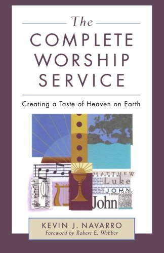Download The Complete Worship Service: Creating a Taste of Heaven on Earth PDF Text fb2 ebook