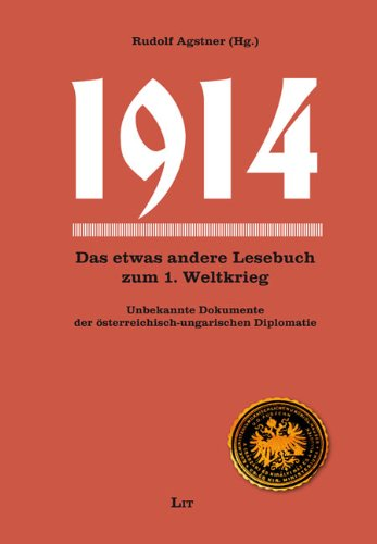 1914: Das andere Lesebuch zum 1. Weltkrieg. Unbekannte Dokumente der österreichisch-ungarischen Diplomatie
