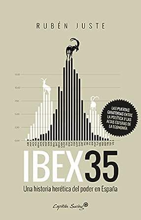 IBEX 35: Una historia herética del poder en España eBook: Juste, Rubén: Amazon.es: Tienda Kindle