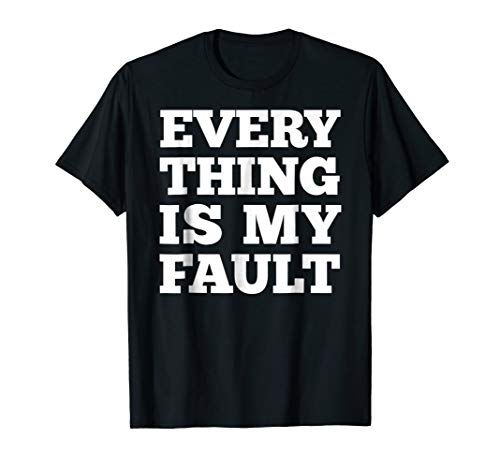 Everything Is My Fault T-Shirt, Couple -