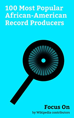 Search : Focus On: 100 Most Popular African-American Record Producers: Beyoncé, Michael Jackson, Mariah Carey, Donald Glover, Will Smith, Kanye West, Snoop Dogg, Jay-Z, Dr. Dre, Whitney Houston, etc.