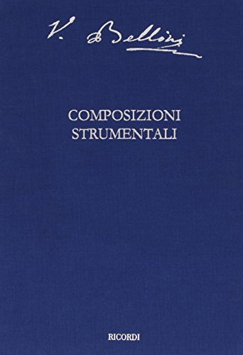 Composizioni strumentali/Instrumental Works (The Critical Edition of the Works of Vincenzo Bellini; Series I: Operas) by Casa Ricordi