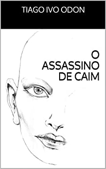 O ASSASSINO DE CAIM por [ODON, TIAGO IVO]