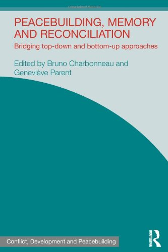 Peacebuilding, Memory and Reconciliation: Bridging Top-Down and Bottom-Up Approaches (Studies in Conflict, Development a