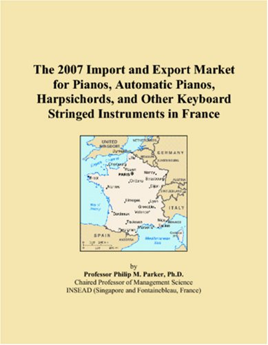 The 2007 Import and Export Market for Pianos, Automatic Pianos, Harpsichords, and Other Keyboard Stringed Instruments in France