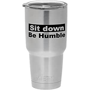 Cups drinkware tumbler sticker - Sit down Be Humble - cool sticker decal
