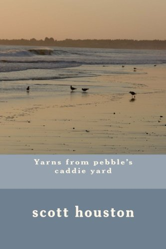 (Yarns from pebble's caddie yard)