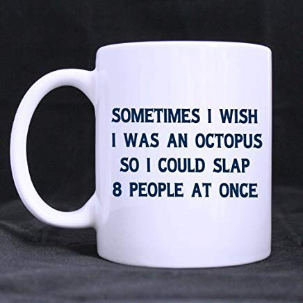 DOPHOME Funny Funny Saying Sometimes i Wish i was an Octopus so i Could Slap 8 People at Once Tea-Coffee-Wine Cup 11-Ounce White Mug -