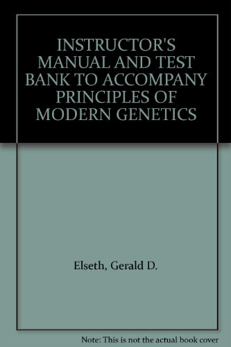 (INSTRUCTOR'S MANUAL AND TEST BANK TO ACCOMPANY PRINCIPLES OF MODERN GENETICS)