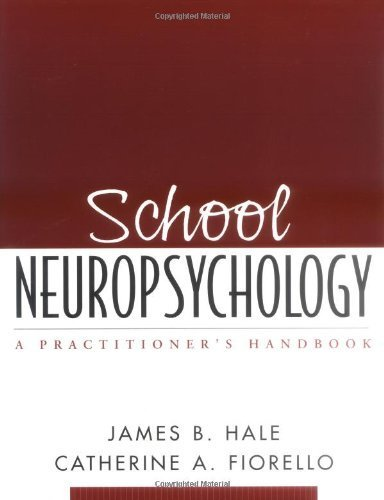 School Neuropsychology: A Practitioner's Handbook 1st (first) by Hale PhD, James B., Fiorello PhD, Catherine A. (2004) Paperback PDF