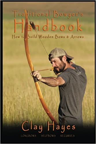 Traditional Bowyer's Handbook: How to build wooden bows and