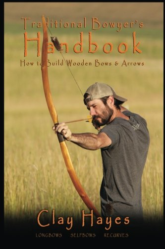 Traditional Bowyer's Handbook: How to build wooden bows and arrows: longbows, selfbows, recurves.