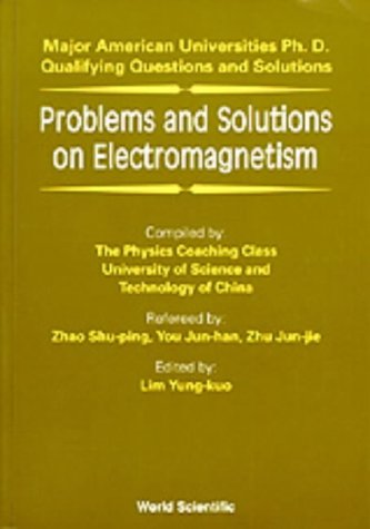 PROBLEMS AND SOLUTIONS ON ELECTROMAGNETISM: Major American University PhD Qualifying Questions and Solutions (Major American Universities Ph.D. Qualifying Questions and Solutions)