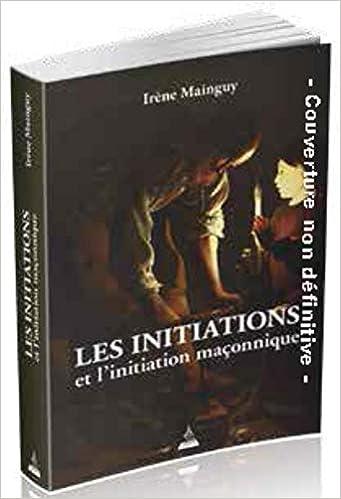 Amazon Fr Les Initiations Et L Initiation Maconnique Mainguy Irene Livres