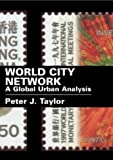 World City Network: A Global Urban Analysis, Peter J. Taylor, 0415302498