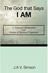The God that Says I Am: A Scientist's Meditations on the Nature of Spriritual Experience by J.A.V. Simson (2010-05-05) Paperback