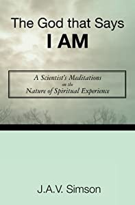 The God that Says I Am: A Scientist's Meditations on the Nature of Spriritual Experience by J.A.V. Simson (2010-05-05)