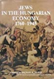Jews in the Hungarian Economy, 1760-1945 : Studies in Honor of Moshe Carmilly-Weinberger, , 9652237833
