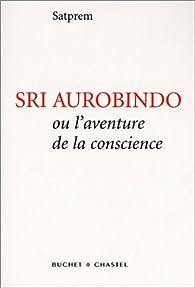 Sri Aurobindo ou l'Aventure de la conscience par  Satprem