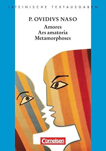 Lateinische Textausgaben: Amores, Ars Amatoria, Metamorphoses: Text