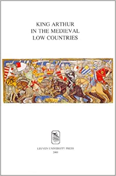 King Arthur in the Medieval Low Countries (Ecovision World Monograph Series)