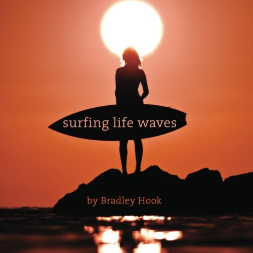 Surfing Life Waves: A philosophy for life. Lessons from the ocean. (Volume 1)