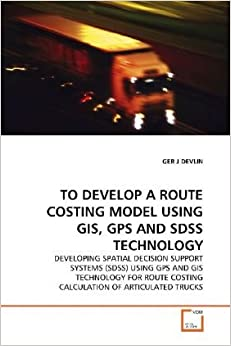 Book TO DEVELOP A ROUTE COSTING MODEL USING GIS, GPS ANDSDSS TECHNOLOGY