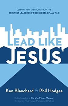 Lead Like Jesus: Lessons from the Greatest Leadership Role Model of All Time by [Blanchard, Ken, Hodges, Phil]