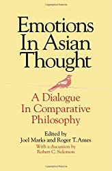 Emotions in Asian Thought: A Dialogue in Comparative Philosophy: A Dialogue in Comparative Philosophy, with a Discussion by Robert C.Solomon