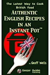 Authentic English Recipes in an Instant Pot: The Latest Way to Cook British Food (Volume 12) Paperback