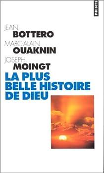 La Plus Belle Histoire de Dieu par Bottéro