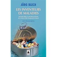 Les inventeurs de maladies : Manoeuvres et manipulations de l'industrie pharmaceutique