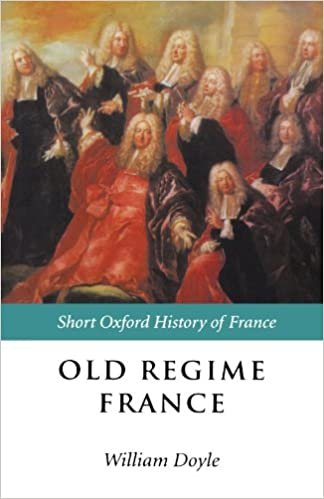 Amazon.com: Old Regime France: 1648-1788 (Short Oxford History of ...